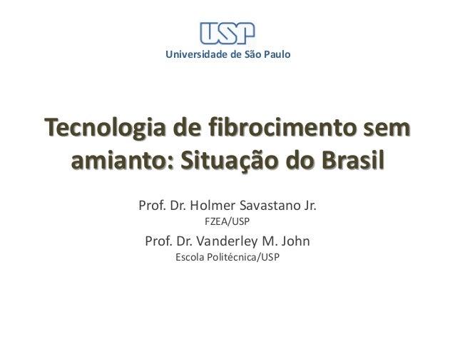 Universidade de São PauloTecnologia de fibrocimento sem  amianto: Situação do Brasil       Prof. Dr. Holmer Savastano Jr. ...