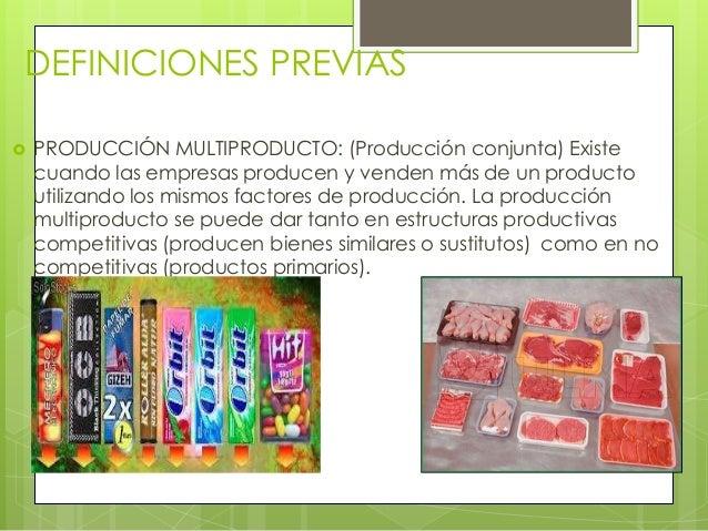 DEFINICIONES PREVIAS PRODUCCIÓN MULTIPRODUCTO: (Producción conjunta) Existecuando las empresas producen y venden más de u...