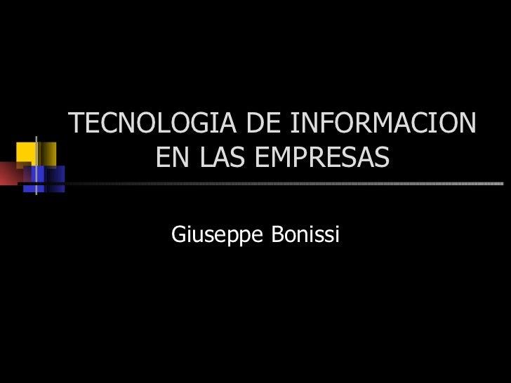 TECNOLOGIA DE INFORMACION EN LAS EMPRESAS Giuseppe Bonissi
