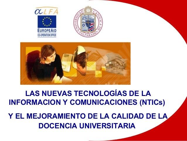 LAS NUEVAS TECNOLOGÍAS DE LA INFORMACION Y COMUNICACIONES (NTICs) Y EL MEJORAMIENTO DE LA CALIDAD DE LA DOCENCIA UNIVERSIT...