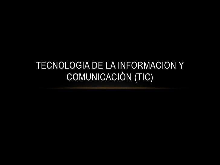 TECNOLOGIA DE LA INFORMACION Y     COMUNICACIÓN (TIC)