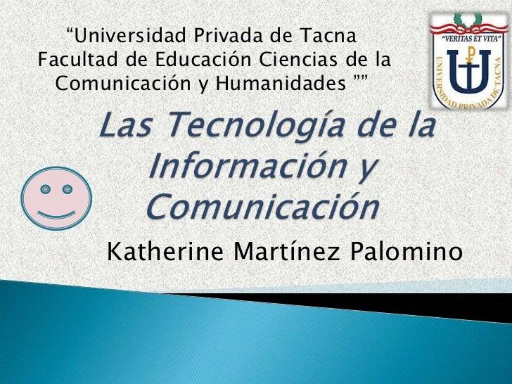 """""""Universidad Privada de TacnaFacultad de Educación Ciencias de la  Comunicación y Humanidades """"""""      Katherine Martínez P..."""