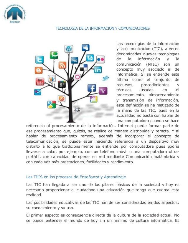 TECNOLOGIA DE LA INFORMACION Y COMUNICACIONES Las tecnologías de la información y la comunicación (TIC), a veces denominad...