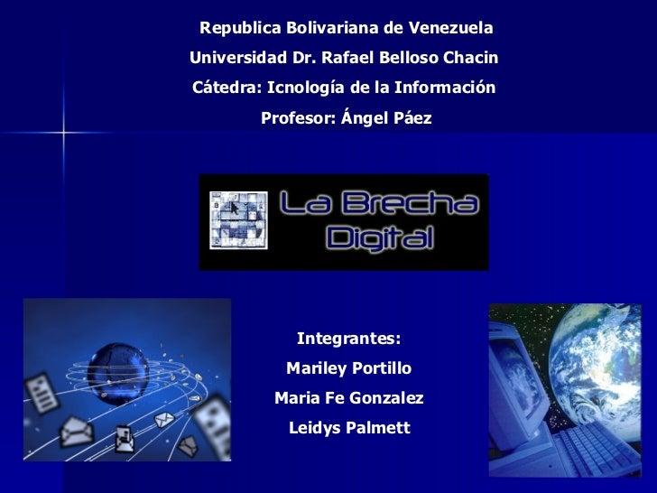 Republica Bolivariana de Venezuela Universidad Dr. Rafael Belloso Chacin  Cátedra: Icnología de la Información  Profesor: ...