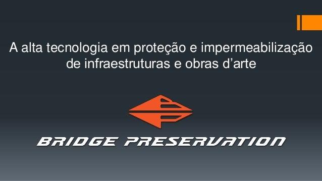 A alta tecnologia em proteção e impermeabilização de infraestruturas e obras d'arte