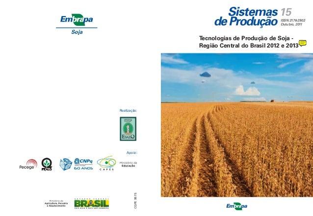 15  ISSN 2176-2902 Outubro, 2011  Soja  Tecnologias de Produção de Soja Região Central do Brasil 2012 e 2013  Realização: ...