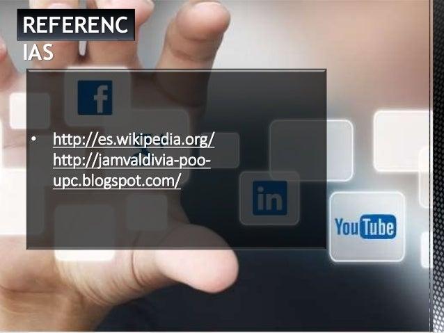 REFERENC IAS • http://es.wikipedia.org/ http://jamvaldivia-poo- upc.blogspot.com/