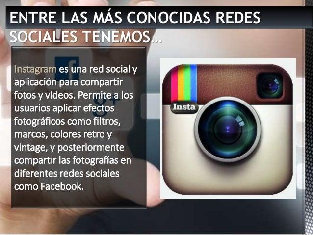 ENTRE LAS MÁS CONOCIDAS REDES SOCIALES TENEMOS… Instagram es una red social y aplicación para compartir fotos y vídeos. Pe...