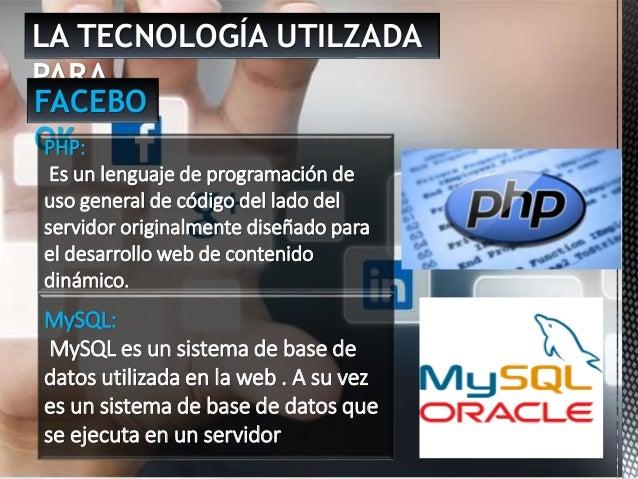 LA TECNOLOGÍA UTILZADA PARA … FACEBO OKPHP: Es un lenguaje de programación de uso general de código del lado del servidor ...