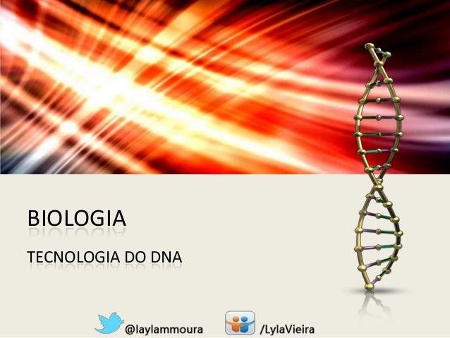 BIOLOGIA TECNOLOGIA DO DNA