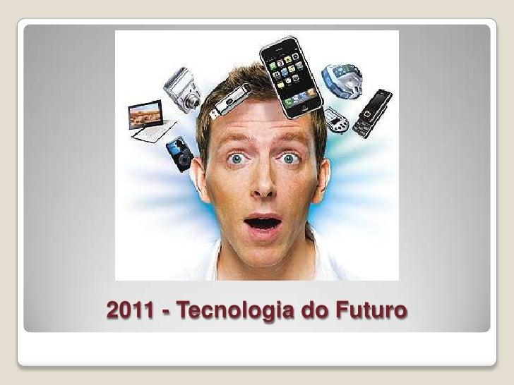 2011 - Tecnologia do Futuro <br />