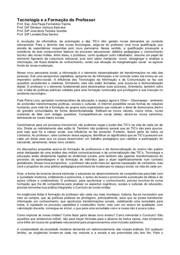 Tecnologia e a Formação do Professor Prof. Esp. Ana Paula Fernandes Yajima Prof. Ddº Dênison Ventura Sant'ana Prof. Ddª Jo...