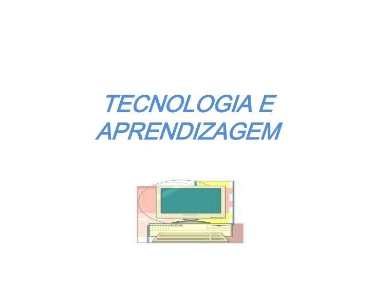 TECNOLOGIA E APRENDIZAGEM<br />