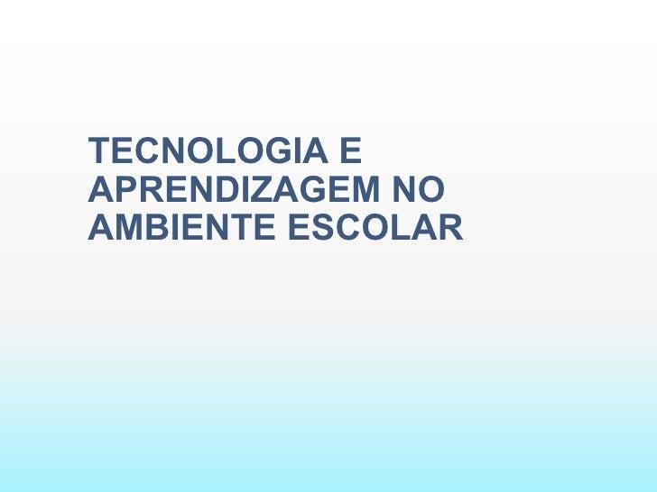 TECNOLOGIA E APRENDIZAGEM NO AMBIENTE ESCOLAR