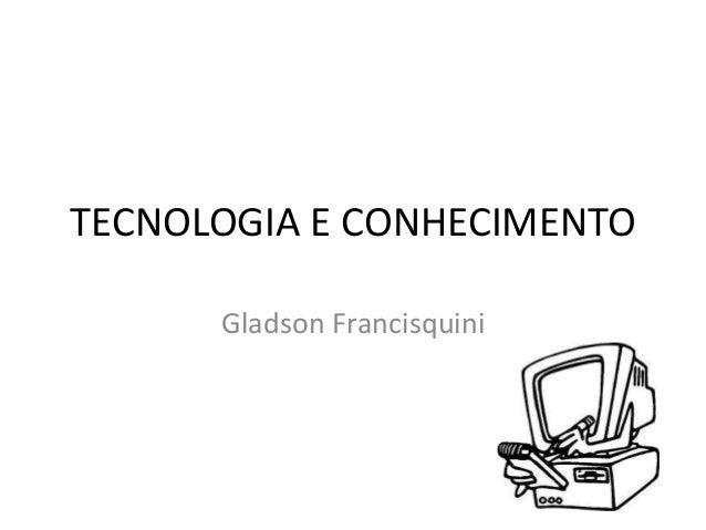TECNOLOGIA E CONHECIMENTO      Gladson Francisquini