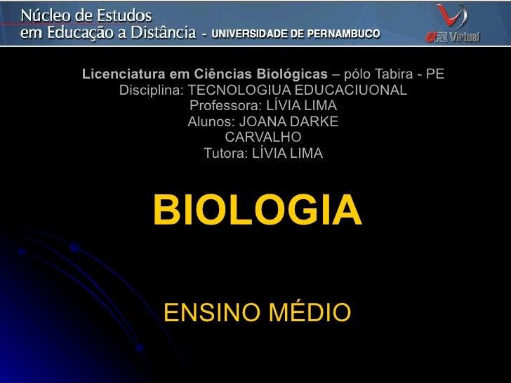 Licenciatura em Ciências Biológicas  – pólo Tabira - PE Disciplina: TECNOLOGIUA EDUCACIUONAL Professora: LÍVIA LIMA Alunos...
