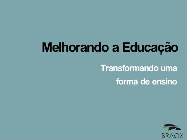 Melhorando a Educação        Transformando uma            forma de ensino