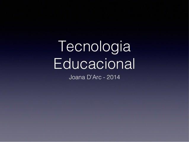 Tecnologia Educacional Joana D'Arc - 2014