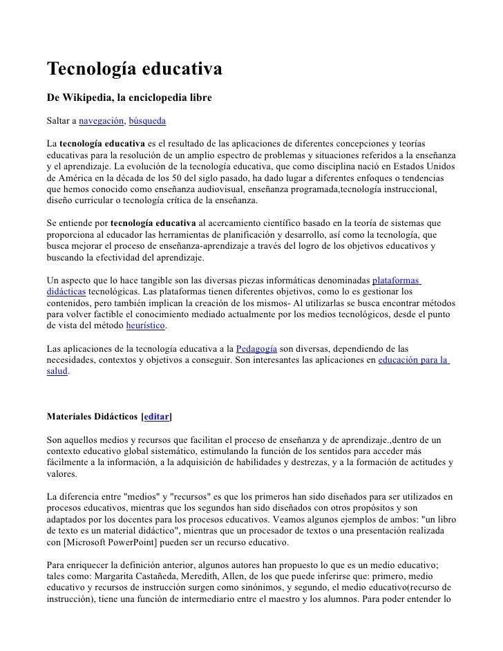 Tecnología educativa De Wikipedia, la enciclopedia libre  Saltar a navegación, búsqueda  La tecnología educativa es el res...