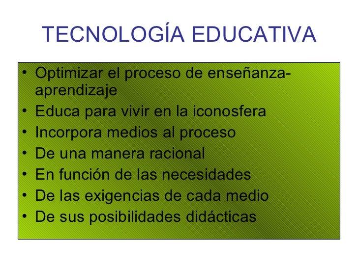 TECNOLOGÍA   EDUCATIVA <ul><li>Optimizar el proceso de enseñanza-aprendizaje </li></ul><ul><li>Educa para vivir en la icon...
