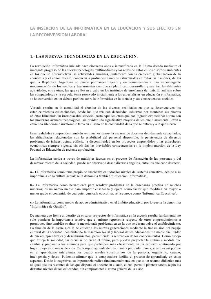 LA INSERCION DE LA INFORMATICA EN LA EDUCACION Y SUS EFECTOS ENLA RECONVERSION LABORAL1.- LAS NUEVAS TECNOLOGIAS EN LA EDU...