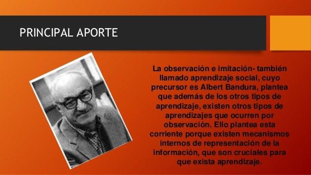 PRINCIPAL APORTE La observación e imitación- también llamado aprendizaje social, cuyo precursor es Albert Bandura, plantea...