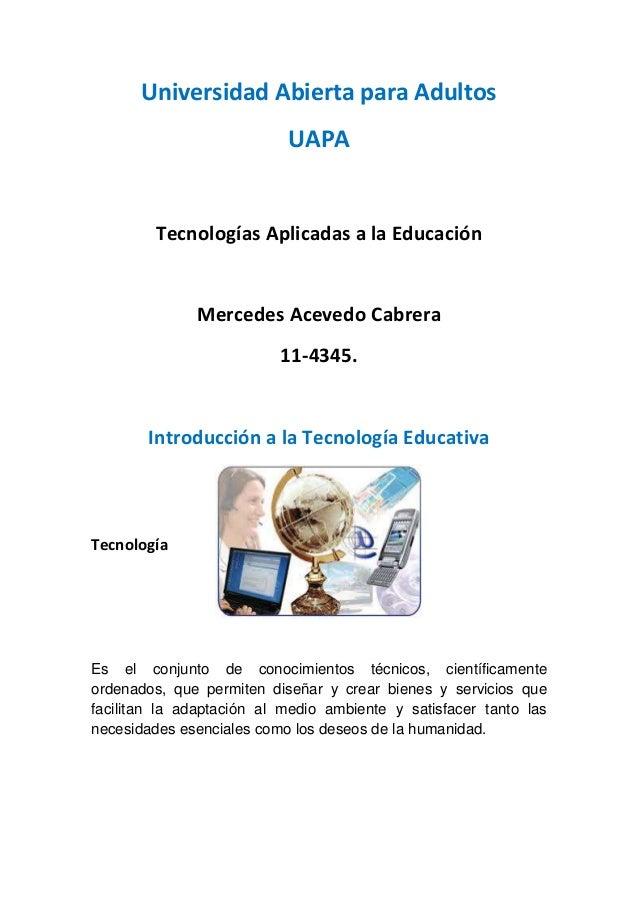 Universidad Abierta para Adultos UAPA Tecnologías Aplicadas a la Educación Mercedes Acevedo Cabrera 11-4345. Introducción ...