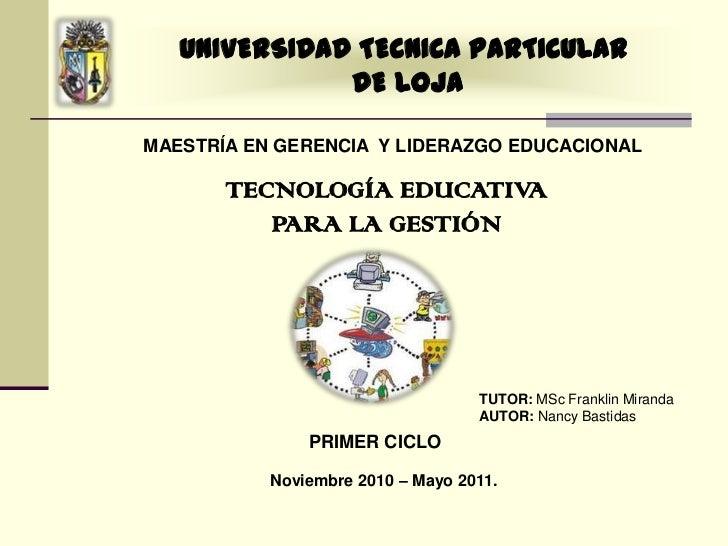 UNIVERSIDAD TECNICA PARTICULAR              DE LOJAMAESTRÍA EN GERENCIA Y LIDERAZGO EDUCACIONAL       TECNOLOGÍA EDUCATIVA...