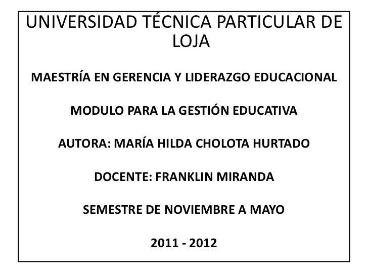 UNIVERSIDAD TÉCNICA PARTICULAR DE               LOJAMAESTRÍA EN GERENCIA Y LIDERAZGO EDUCACIONAL     MODULO PARA LA GESTIÓ...