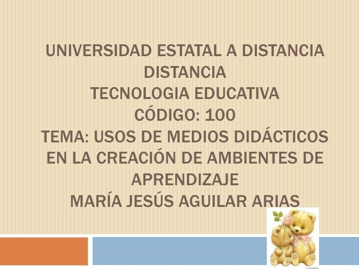 UNIVERSIDAD ESTATAL A DISTANCIA            DISTANCIA      TECNOLOGIA EDUCATIVA           CÓDIGO: 100TEMA: USOS DE MEDIOS D...