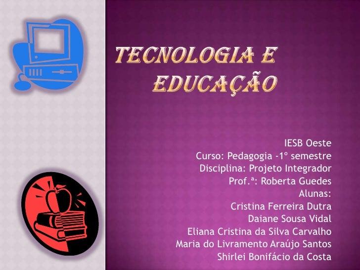 IESB Oeste    Curso: Pedagogia -1º semestre     Disciplina: Projeto Integrador            Prof.ª: Roberta Guedes          ...