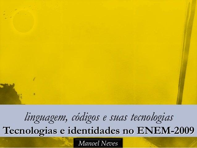 linguagem, códigos e suas tecnologias Tecnologias e identidades no ENEM-2009 Manoel Neves