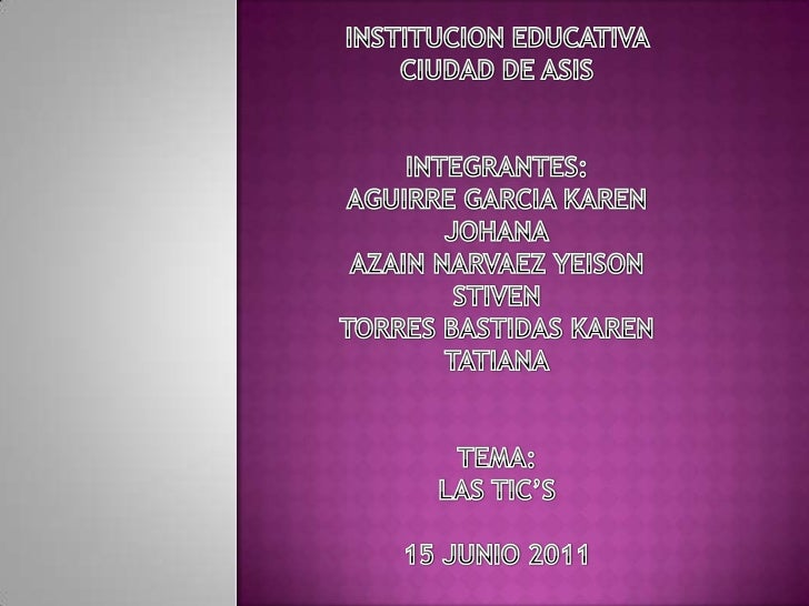 INSTITUCION EDUCATIVA CIUDAD DE ASIS<br />INTEGRANTES:<br />AGUIRRE GARCIA KAREN JOHANA<br />AZAIN NARVAEZ YEISON STIVEN<b...