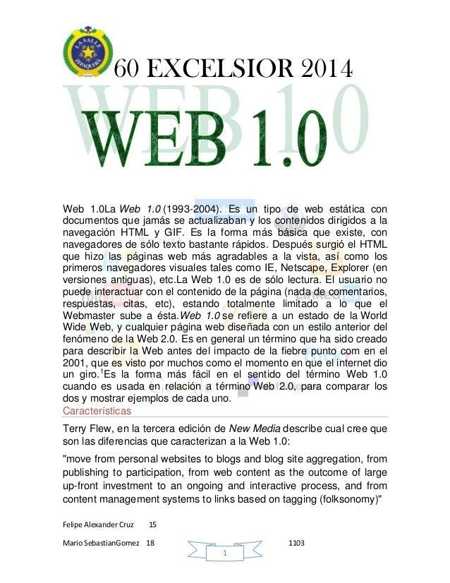 60 EXCELSIOR 2014 Felipe Alexander Cruz 15 Mario SebastianGomez 18 1103 1 Web 1.0La Web 1.0 (1993-2004). Es un tipo de web...