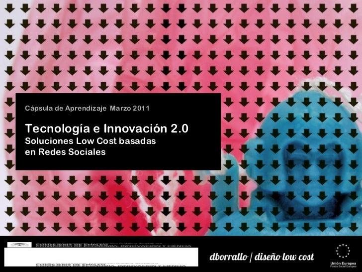 Cápsula de Aprendizaje  Marzo 2011 Tecnología e Innovación 2.0 Soluciones Low Cost basadas  en Redes Sociales