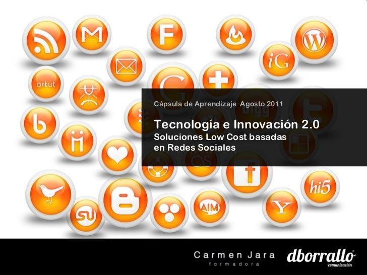 Cápsula de Aprendizaje  Agosto 2011 Tecnología e Innovación 2.0 Soluciones Low Cost basadas  en Redes Sociales