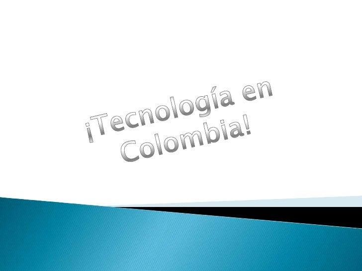 ¡Tecnología en Colombia!<br />