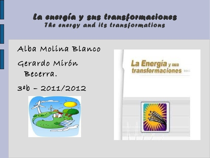 La energía y sus transformaciones     The energy and its transformationsAlba Molina BlancoGerardo Mirón Becerra.3ºb – 2011...
