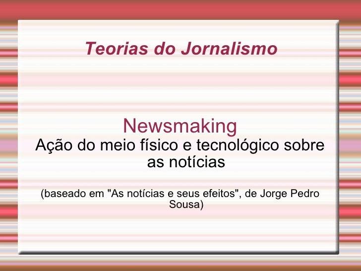 """Teorias do Jornalismo Newsmaking Ação do meio físico e tecnológico sobre as notícias (baseado em """"As notícias e seus ..."""