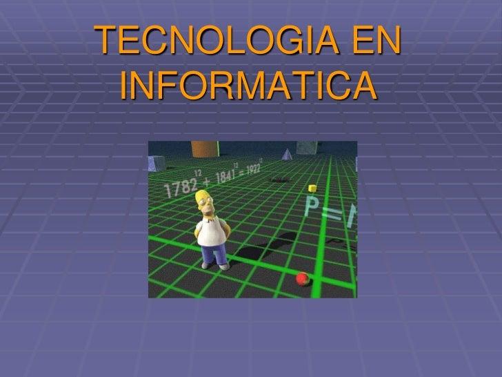 TECNOLOGIA EN INFORMATICA