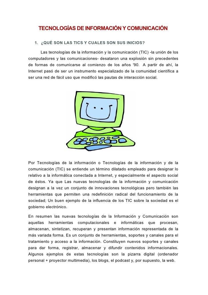 TECNOLOGÍAS DE INFORMACIÓN Y COMUNICACIÓN     1. ¿QUÉ SON LAS TICS Y CUALES SON SUS INICIOS?         Las tecnologías de la...