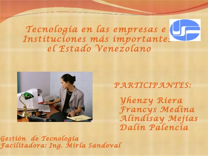 Tecnología en las empresas e  Instituciones más importantes el Estado Venezolano PARTICIPANTES: Yhenzy Riera Francys Medin...