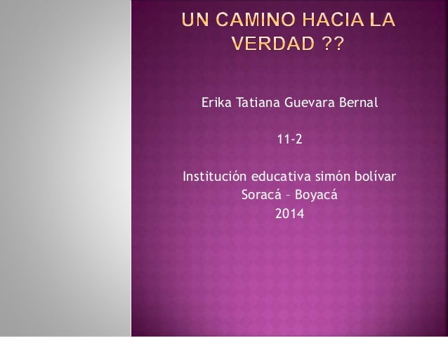 Erika Tatiana Guevara Bernal 11-2 Institución educativa simón bolívar Soracá – Boyacá 2014