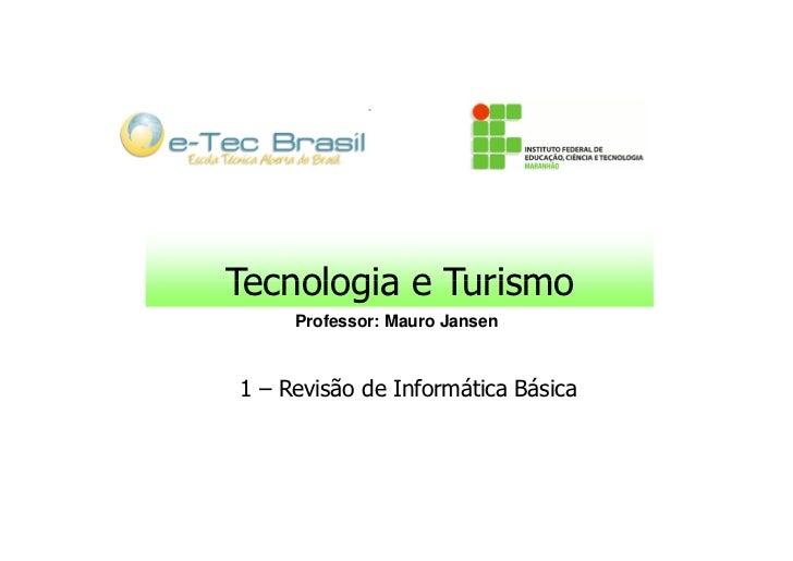Tecnologia e Turismo     Professor: Mauro Jansen1 – Revisão de Informática Básica