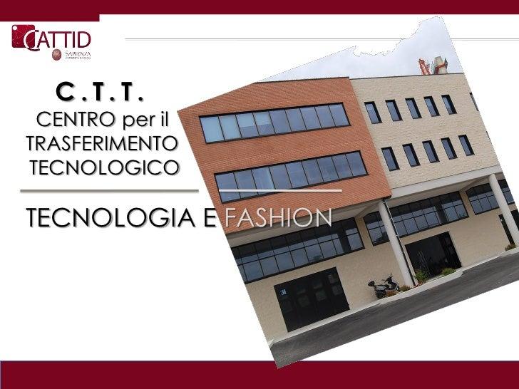 C.T.T. CENTRO per ilTRASFERIMENTOTECNOLOGICOTECNOLOGIA E FASHION