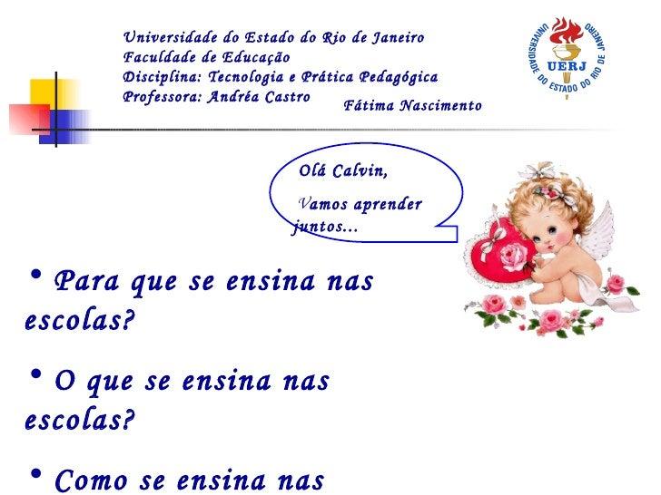 <ul><li>Fátima Nascimento </li></ul>Universidade do Estado do Rio de Janeiro Faculdade de Educação Disciplina: Tecnologia ...
