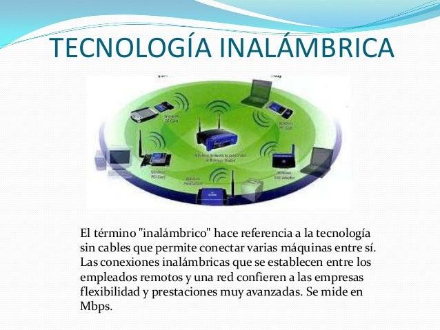 """TECNOLOGÍA INALÁMBRICA  El término """"inalámbrico"""" hace referencia a la tecnología sin cables que permite conectar varias má..."""