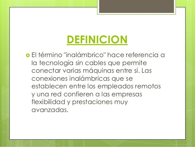 """DEFINICION  El término """"inalámbrico"""" hace referencia a la tecnología sin cables que permite conectar varias máquinas entr..."""