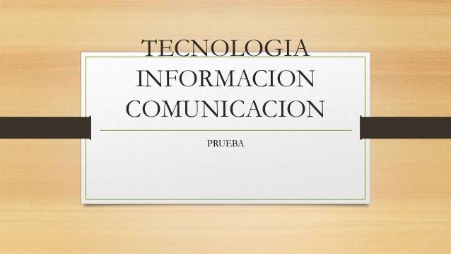 TECNOLOGIA INFORMACION COMUNICACION PRUEBA