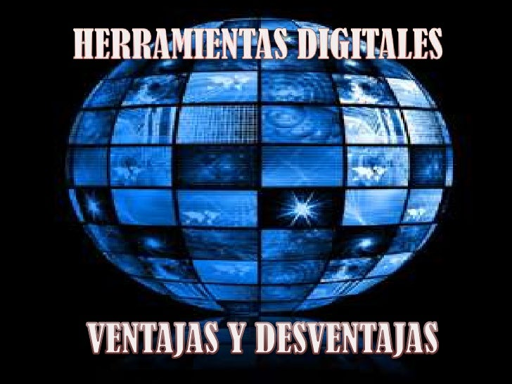 HERRAMIENTAS DIGITALES<br />VENTAJAS Y DESVENTAJAS<br />